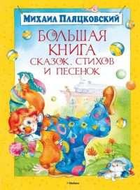 Пляцковский М. Большая книга сказок, стихов и песенок